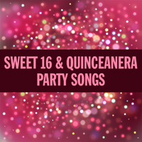 Sweet 16 & Quinceanera Party Songs