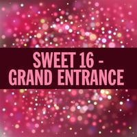 Sweet 16 - Grand Entrance