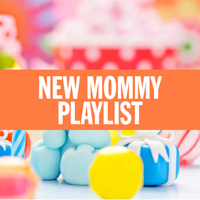 New Mommy Playlist