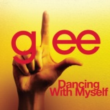 Dancing With Myself (Glee Cast Version)