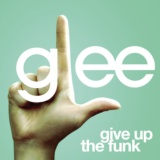 Give Up The Funk (Glee Cast Version)