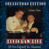 Elvis Raw Live - Volume 3