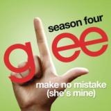 Make No Mistake (She's Mine) (Glee Cast Version)