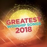 Greatest Worship Songs 2018