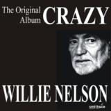 Crazy - The Original Willie Nelson Album
