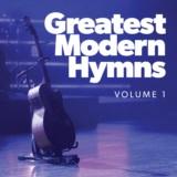 Greatest Modern Hymns Vol. 1