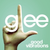 Good Vibrations (Glee Cast Version)