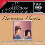 La Gran Colección del 60 Aniversario CBS - Hermanas Huerta