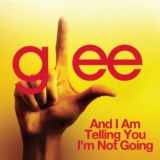 And I Am Telling You I'm Not Going (Glee Cast Version)