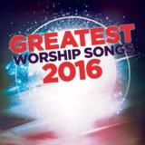 Greatest Worship Songs 2016