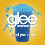 Need You Now (Glee Cast Version)