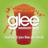 Blame It (On The Alcohol) (Glee Cast Version)
