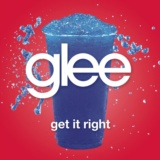 Get It Right (Glee Cast Version)