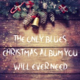 The Only Blues Christmas Album You Will Ever Need