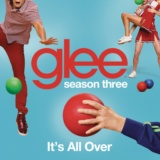 It's All Over (Glee Cast Version)