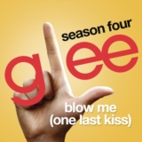 Blow Me (One Last Kiss) (Glee Cast Version)