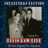 Elvis Raw Live - Volume 5