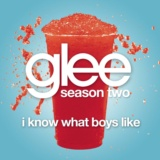 I Know What Boys Like (Glee Cast Version)