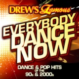 Drews Famous Everybody Dance Now: Dance & Pop Hits Of The 90s & 2000s