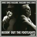 Kickin' Out The Footlights... Again: Jones Sings Haggard, Haggard Sings Jones