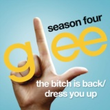 The Bitch Is Back / Dress You Up (Glee Cast Version)