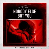 Nobody Else But You (Mastiksoul Dirty Mix)