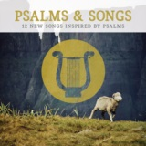 Psalms & Songs: 12 New Songs Inspired by Psalms