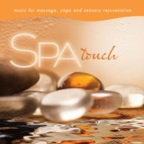 Spa - Touch: Music For Massage, Yoga, And Sensory Rejuvenation