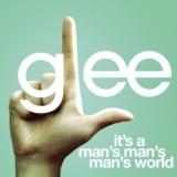 It's A Man's Man's Man's World (Glee Cast Version)