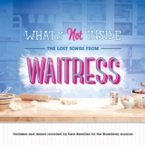 What's Not Inside: The Lost Songs from Waitress (Outtakes and Demos Recorded for the Broadway Musical)