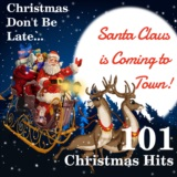Christmas Don't Be Late... Santa Claus Is Coming to Town: 101 Christmas Hits