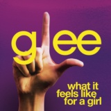 What It Feels Like For A Girl (Glee Cast Version)