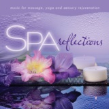 Spa - Reflections: Music for Massage, Yoga, and Sensory Rejuvenation