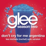 Don't Cry For Me Argentina (Glee Cast - Rachel/Lea Michele Solo Version)