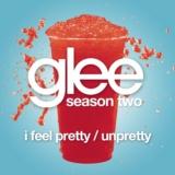 I Feel Pretty / Unpretty (Glee Cast Version)