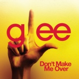 Don't Make Me Over (Glee Cast Version)