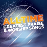 All Time Greatest Worship Songs Vol. 1