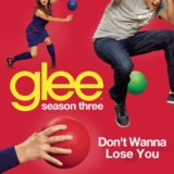 Don't Wanna Lose You (Glee Cast Version)