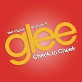 Cheek to Cheek (Glee Cast Version)
