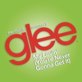 My Lovin' (You're Never Gonna Get It) (Glee Cast Version)