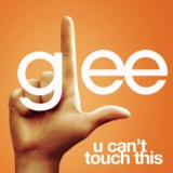 U Can't Touch This (Glee Cast Version)