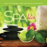 Spa - Bliss: Music For Massage, Yoga, And Sensory Rejuvenation