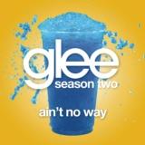 Ain't No Way (Glee Cast Version)